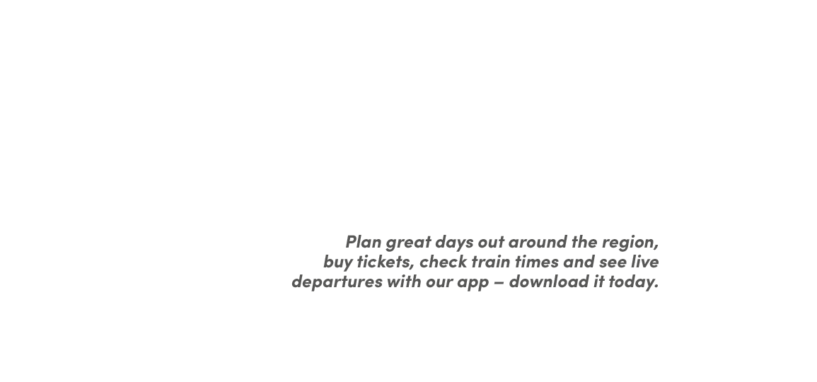 Appy days. Plan great days around the region, buy tickets, check train times and see live departures with our app