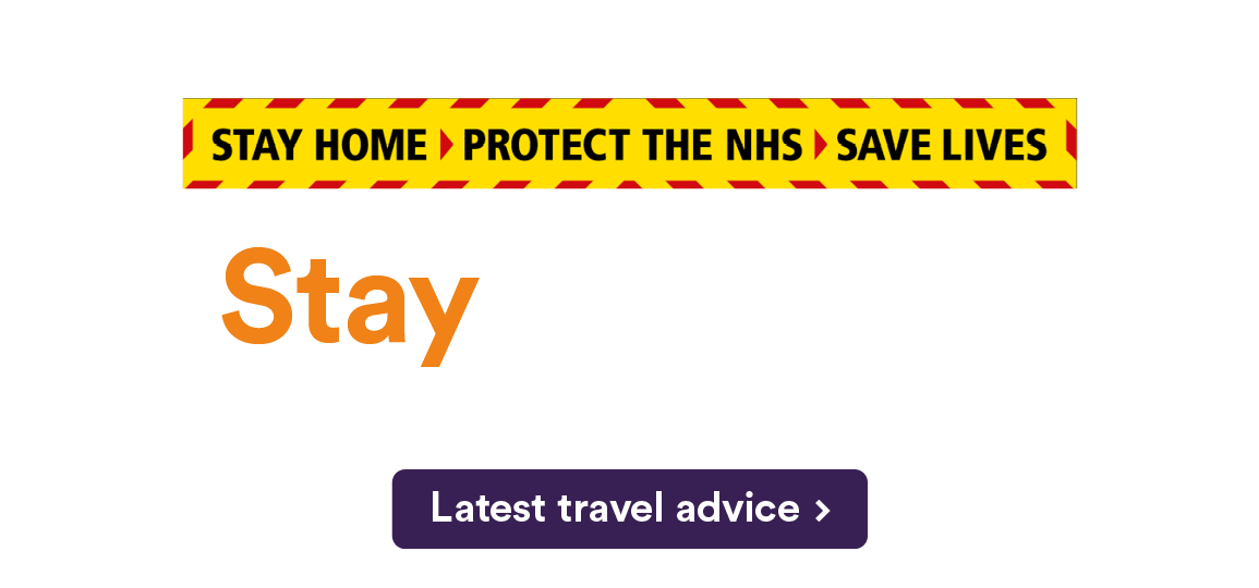 Stay at Home. Essential Travel ONLY. Latest travel advice